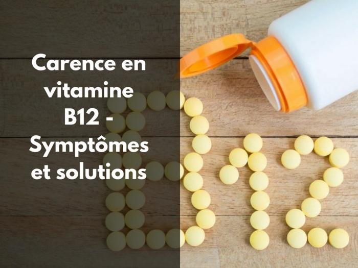 Soigner une carence en vitamine B 12 : Voici les signes et les solutions ?